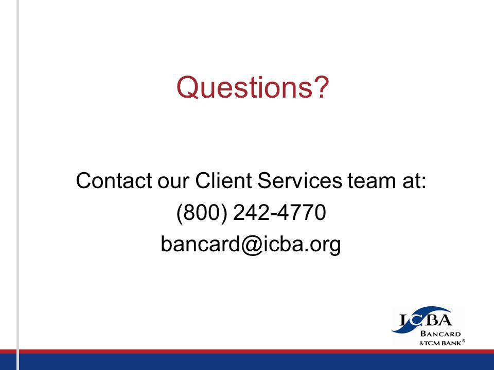 Contact our Client Services team at: (800) 242-4770 bancard@icba.org Questions?