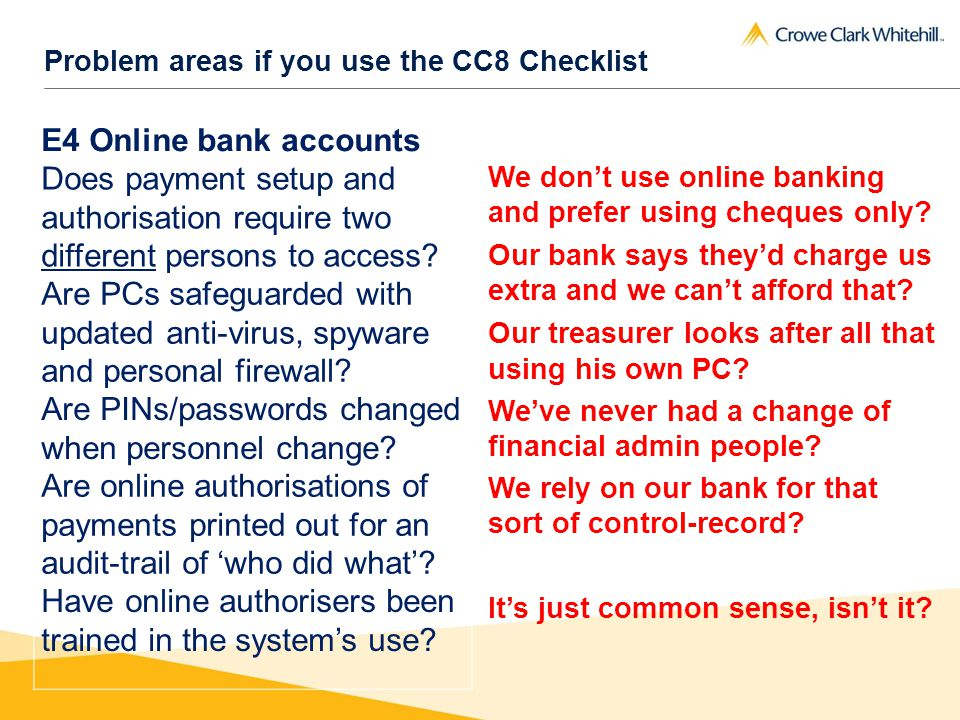 Problem areas if you use the CC8 Checklist E4 Online bank accounts Does payment setup and authorisation require two different persons to access.