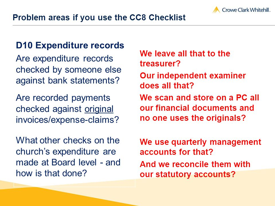 Problem areas if you use the CC8 Checklist D10 Expenditure records Are expenditure records checked by someone else against bank statements.