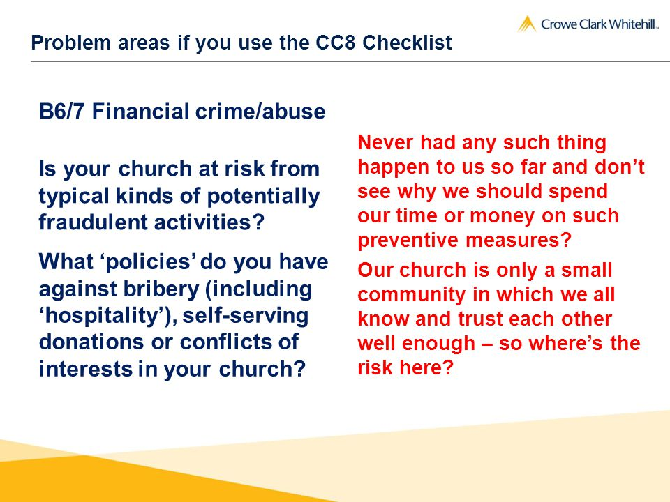Problem areas if you use the CC8 Checklist B6/7 Financial crime/abuse Is your church at risk from typical kinds of potentially fraudulent activities.
