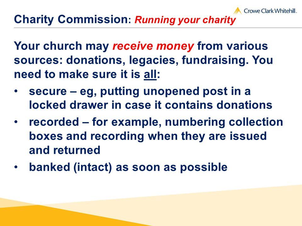 Charity Commission : Running your charity Your church may receive money from various sources: donations, legacies, fundraising.