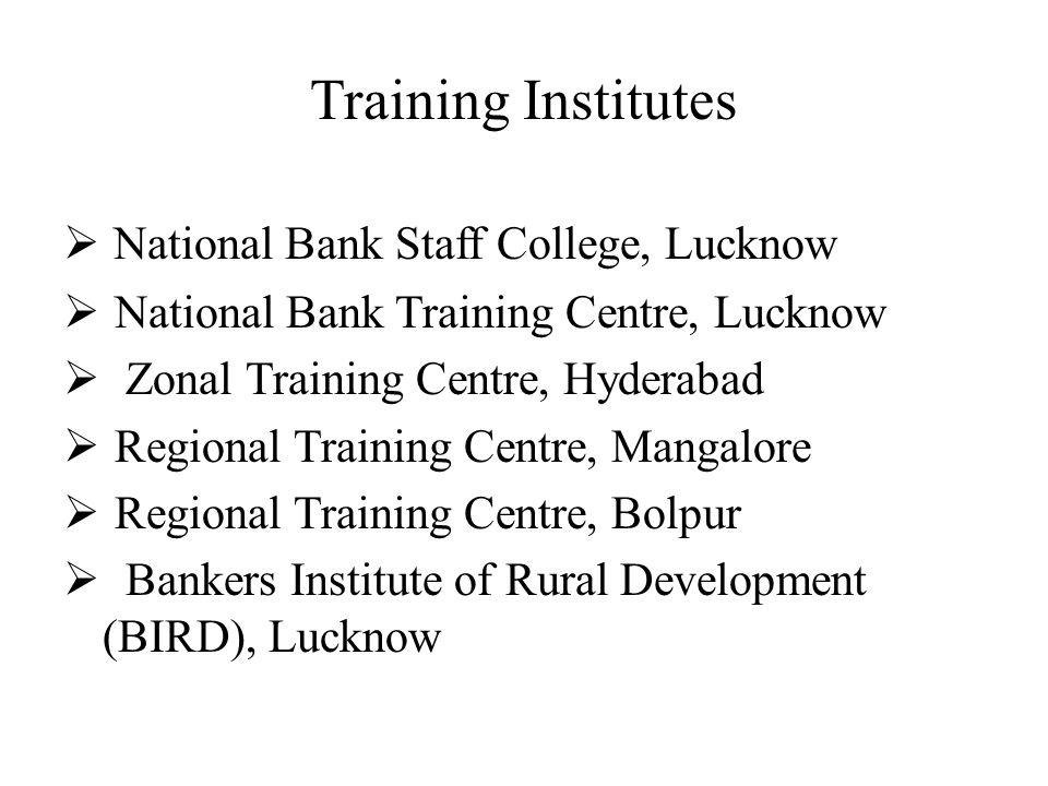 Training Institutes National Bank Staff College, Lucknow National Bank Training Centre, Lucknow Zonal Training Centre, Hyderabad Regional Training Cen