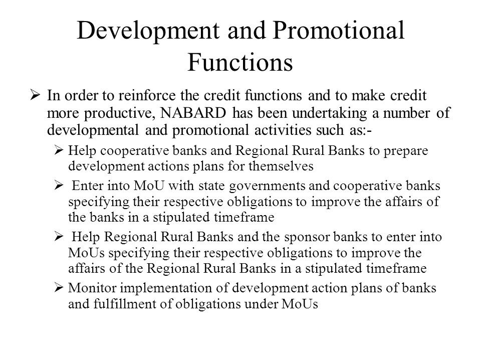 Development and Promotional Functions In order to reinforce the credit functions and to make credit more productive, NABARD has been undertaking a num