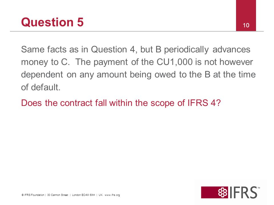 Question 5 Same facts as in Question 4, but B periodically advances money to C. The payment of the CU1,000 is not however dependent on any amount bein