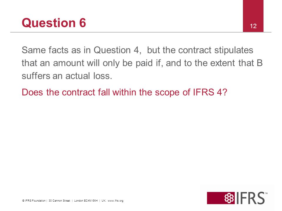 Question 6 Same facts as in Question 4, but the contract stipulates that an amount will only be paid if, and to the extent that B suffers an actual lo