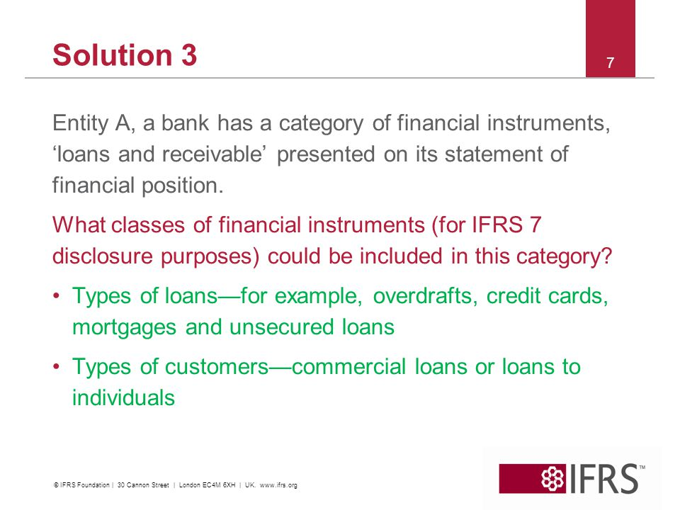 Solution 3 Entity A, a bank has a category of financial instruments, loans and receivable presented on its statement of financial position.