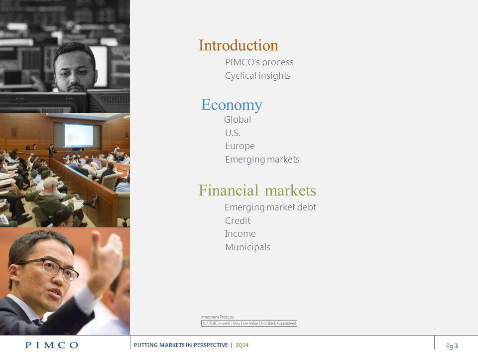 PUTTING MARKETS IN PERSPECTIVE | 2Q14 PIMCOs Cyclical Forums take place three times a year and distill extensive analysis into the market views highlighted in this presentation.