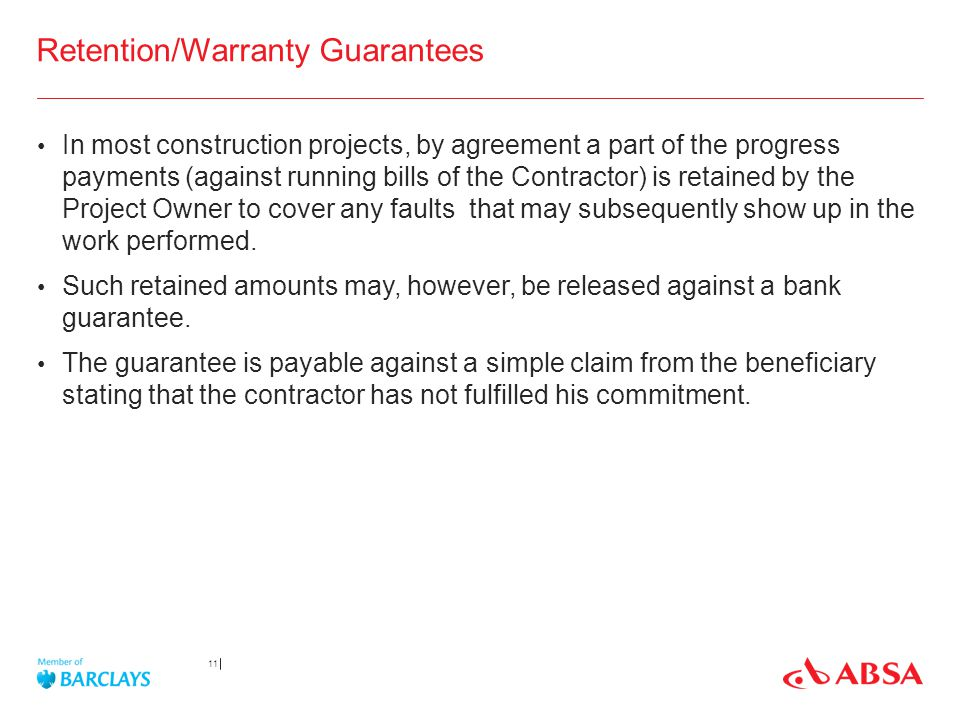 Retention/Warranty Guarantees In most construction projects, by agreement a part of the progress payments (against running bills of the Contractor) is