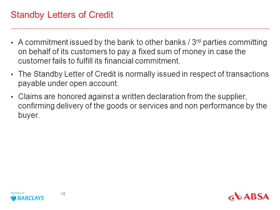 Standby Letters of Credit A commitment issued by the bank to other banks / 3 rd parties committing on behalf of its customers to pay a fixed sum of mo