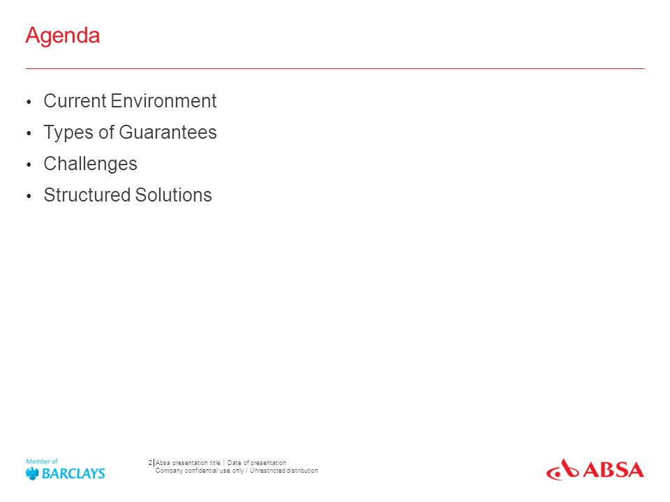 Agenda Current Environment Types of Guarantees Challenges Structured Solutions 2 Absa presentation title Date of presentation Company confidential use
