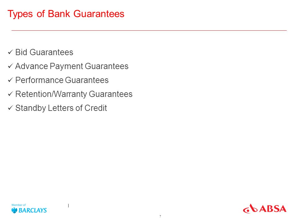 7 Types of Bank Guarantees Bid Guarantees Advance Payment Guarantees Performance Guarantees Retention/Warranty Guarantees Standby Letters of Credit