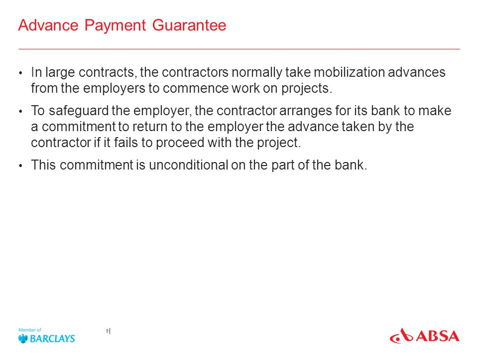 Advance Payment Guarantee In large contracts, the contractors normally take mobilization advances from the employers to commence work on projects. To