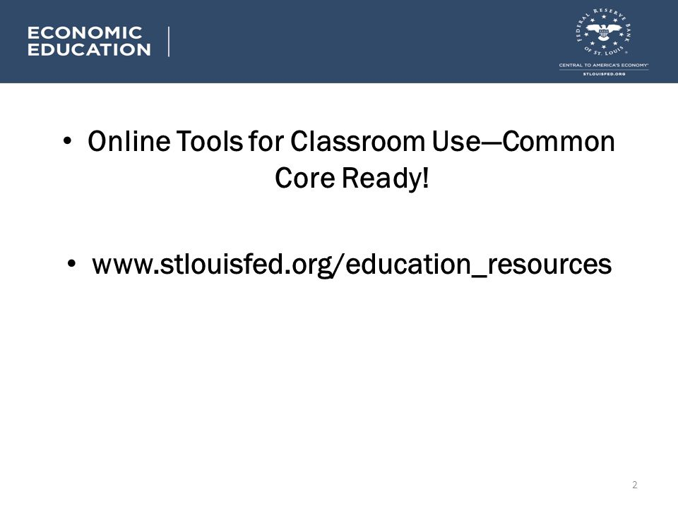 Online Tools for Classroom UseCommon Core Ready! www.stlouisfed.org/education_resources 2