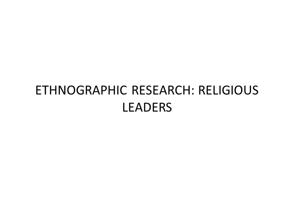 ETHNOGRAPHIC RESEARCH: RELIGIOUS LEADERS