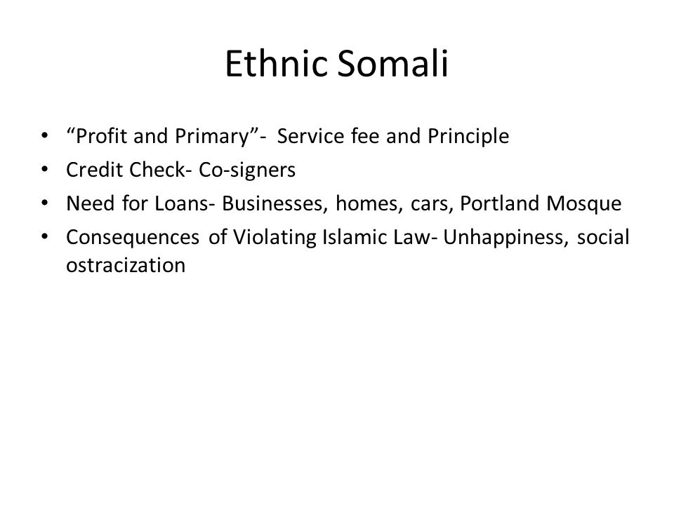 Ethnic Somali Profit and Primary- Service fee and Principle Credit Check- Co-signers Need for Loans- Businesses, homes, cars, Portland Mosque Consequences of Violating Islamic Law- Unhappiness, social ostracization