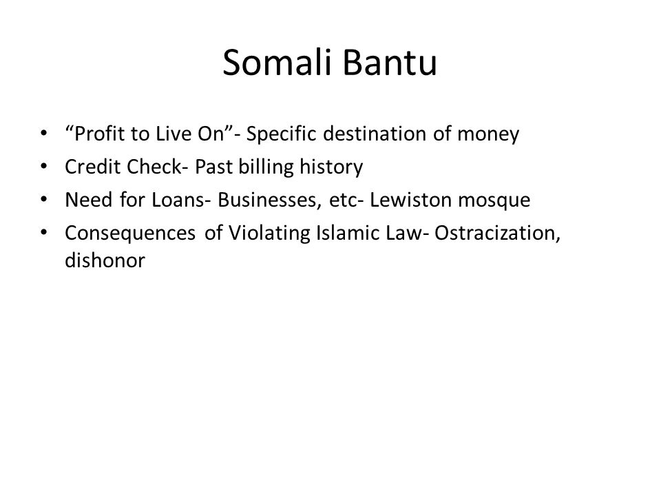 Somali Bantu Profit to Live On- Specific destination of money Credit Check- Past billing history Need for Loans- Businesses, etc- Lewiston mosque Consequences of Violating Islamic Law- Ostracization, dishonor