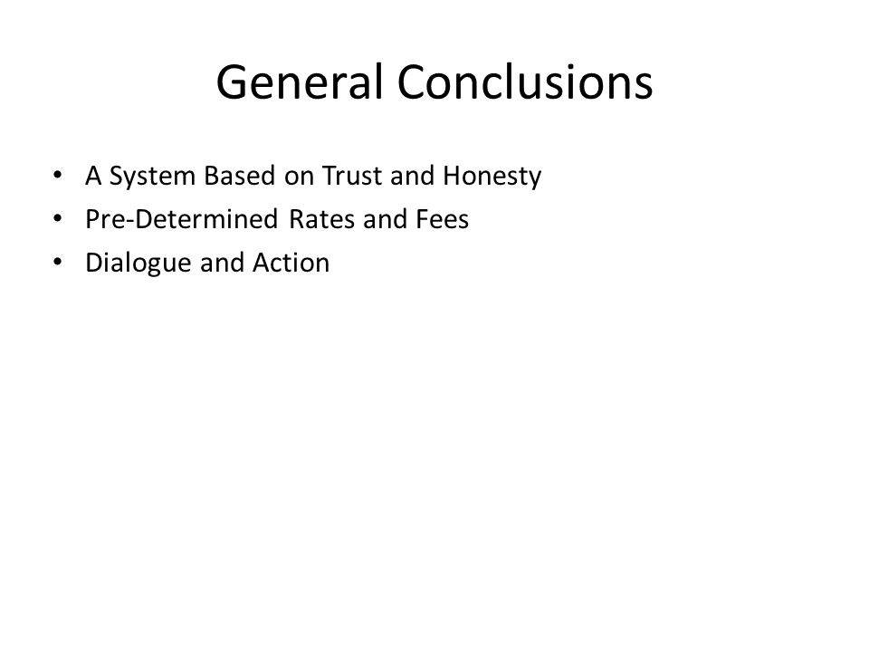 General Conclusions A System Based on Trust and Honesty Pre-Determined Rates and Fees Dialogue and Action