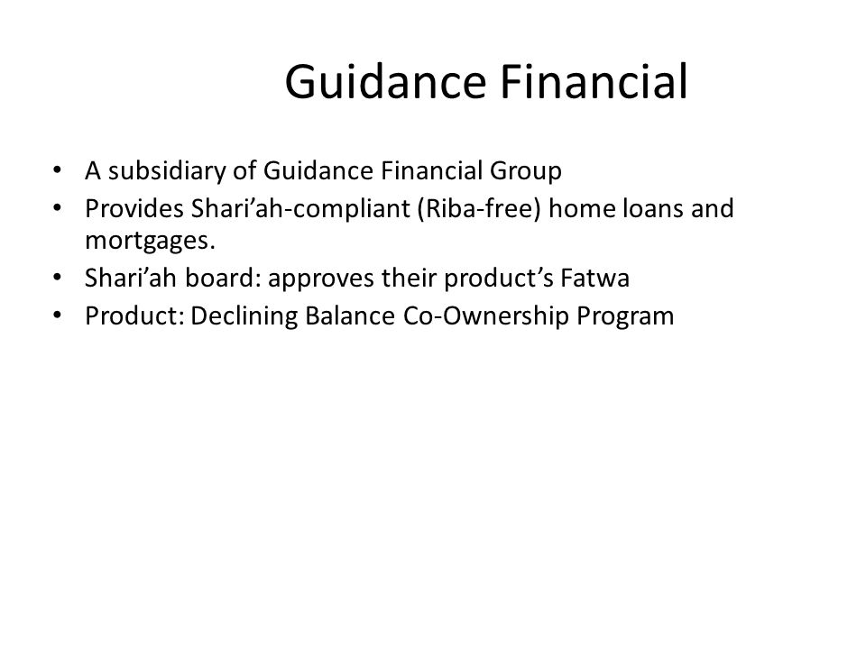 Guidance Financial A subsidiary of Guidance Financial Group Provides Shariah-compliant (Riba-free) home loans and mortgages.