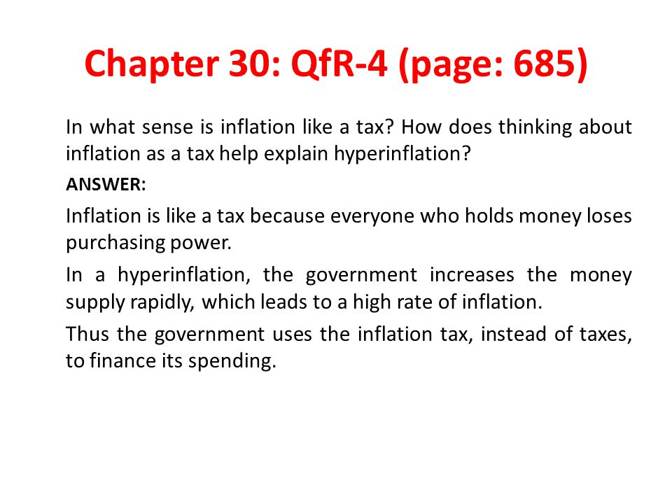 Chapter 30: QfR-4 (page: 685) In what sense is inflation like a tax.