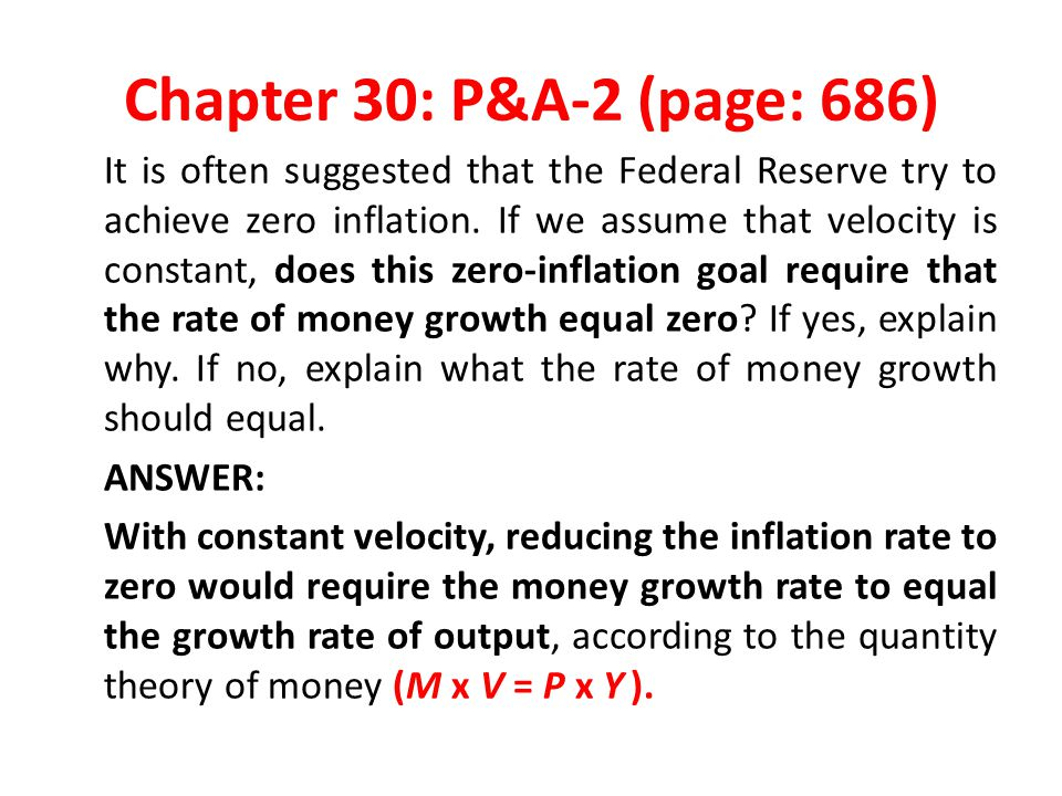 Chapter 30: P&A-2 (page: 686) It is often suggested that the Federal Reserve try to achieve zero inflation.