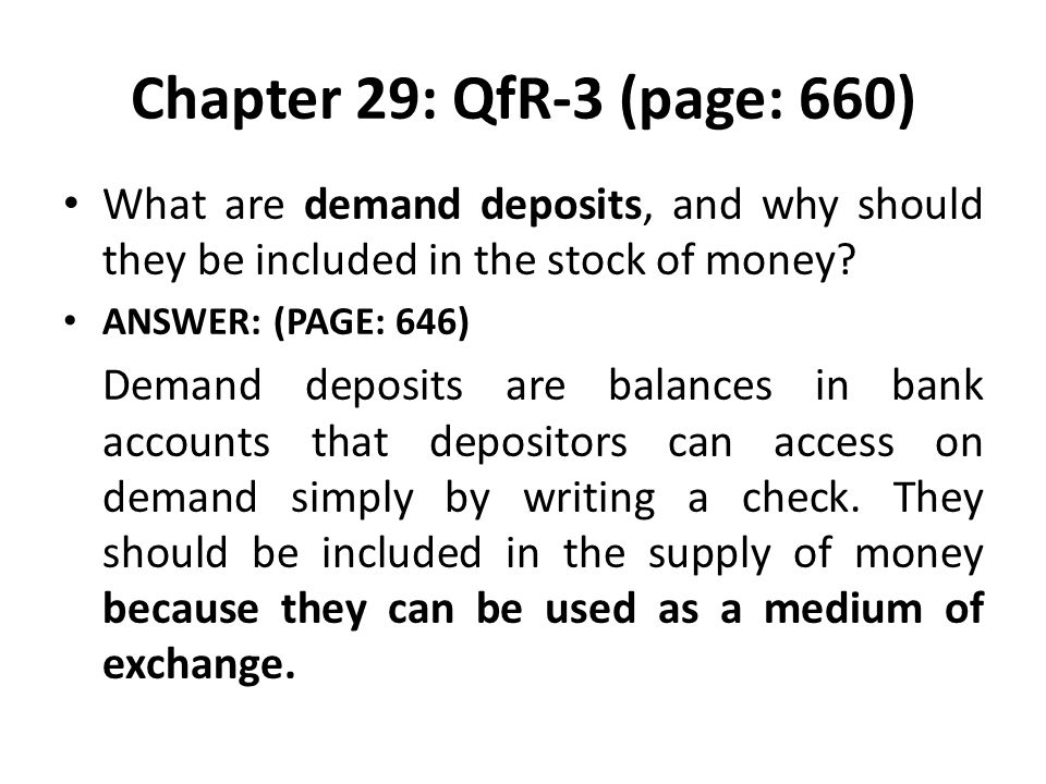 Chapter 29: QfR-3 (page: 660) What are demand deposits, and why should they be included in the stock of money.