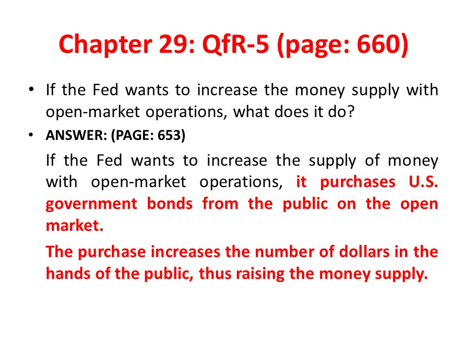 Chapter 29: QfR-5 (page: 660) If the Fed wants to increase the money supply with open-market operations, what does it do.