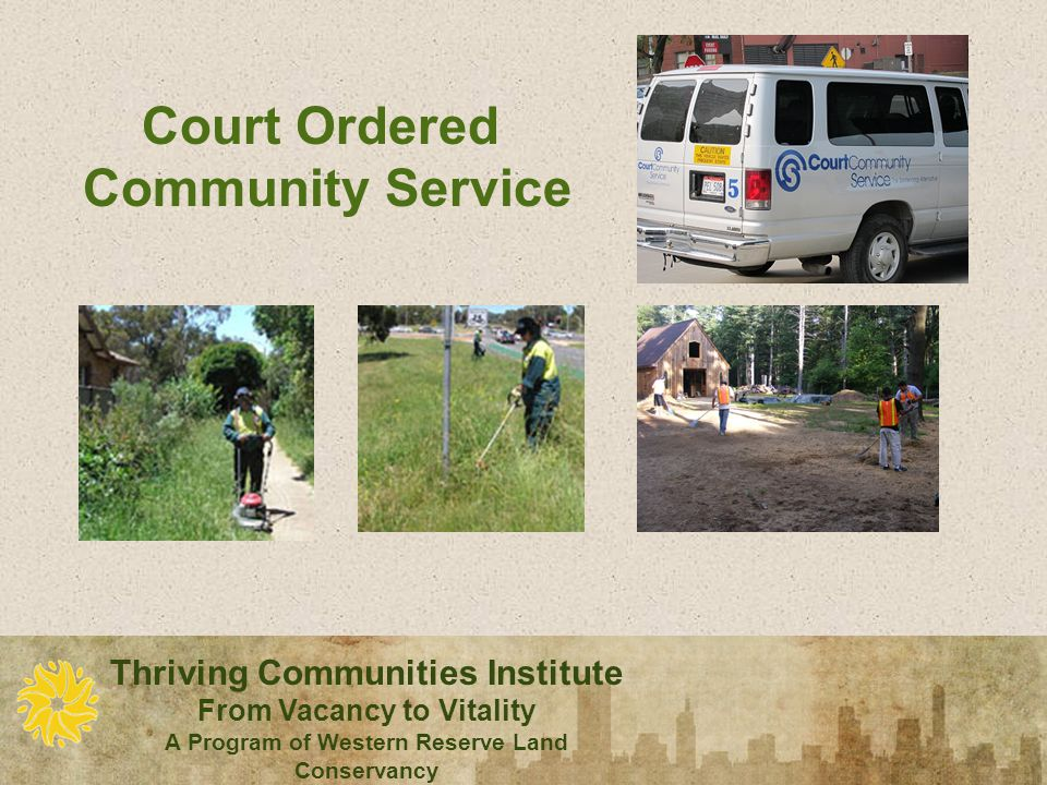 Thriving Communities Institute From Vacancy to Vitality A Program of Western Reserve Land Conservancy Court Ordered Community Service