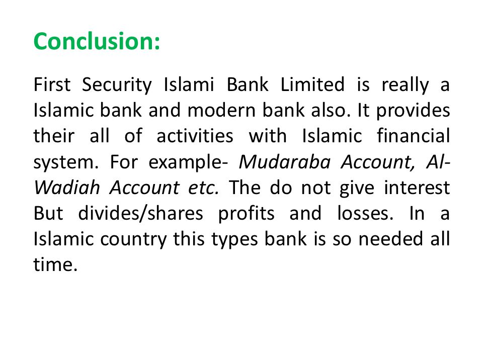 Conclusion: First Security Islami Bank Limited is really a Islamic bank and modern bank also. It provides their all of activities with Islamic financi