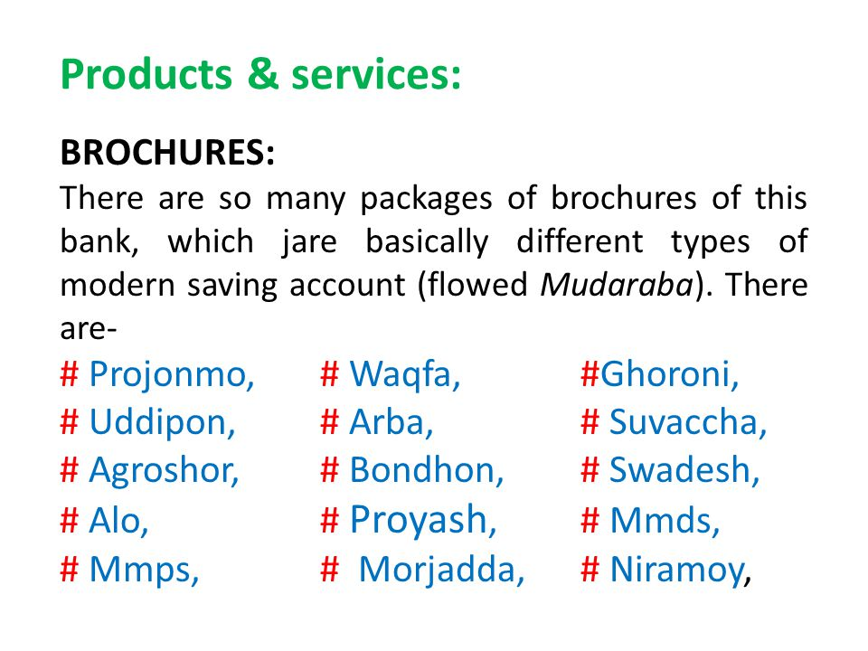Products & services: BROCHURES: There are so many packages of brochures of this bank, which jare basically different types of modern saving account (f
