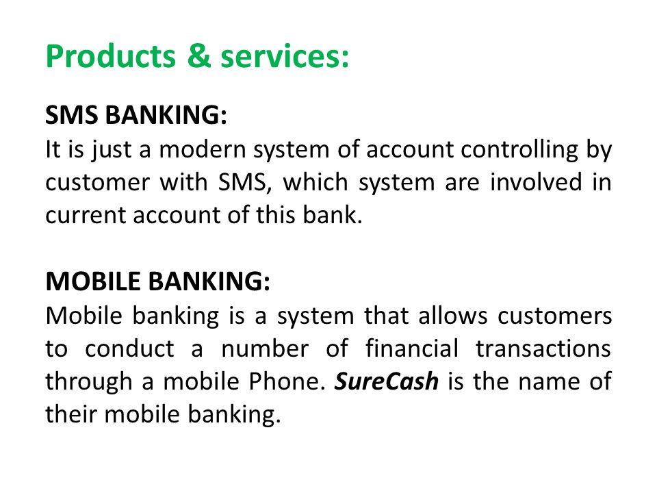 Products & services: SMS BANKING: It is just a modern system of account controlling by customer with SMS, which system are involved in current account