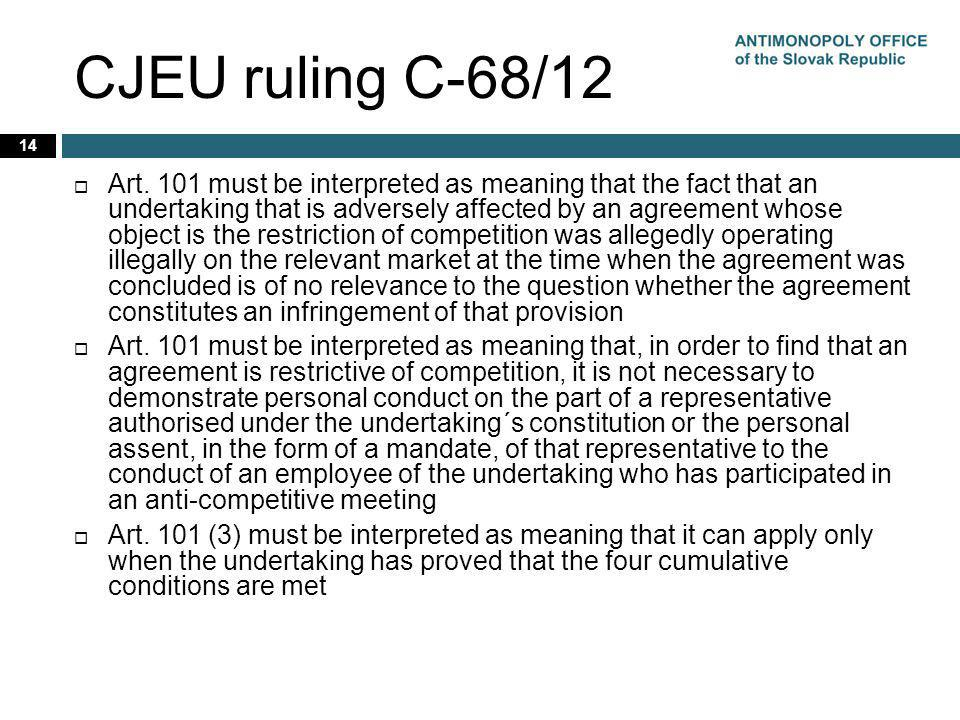 CJEU ruling C-68/12 14 Art. 101 must be interpreted as meaning that the fact that an undertaking that is adversely affected by an agreement whose obje
