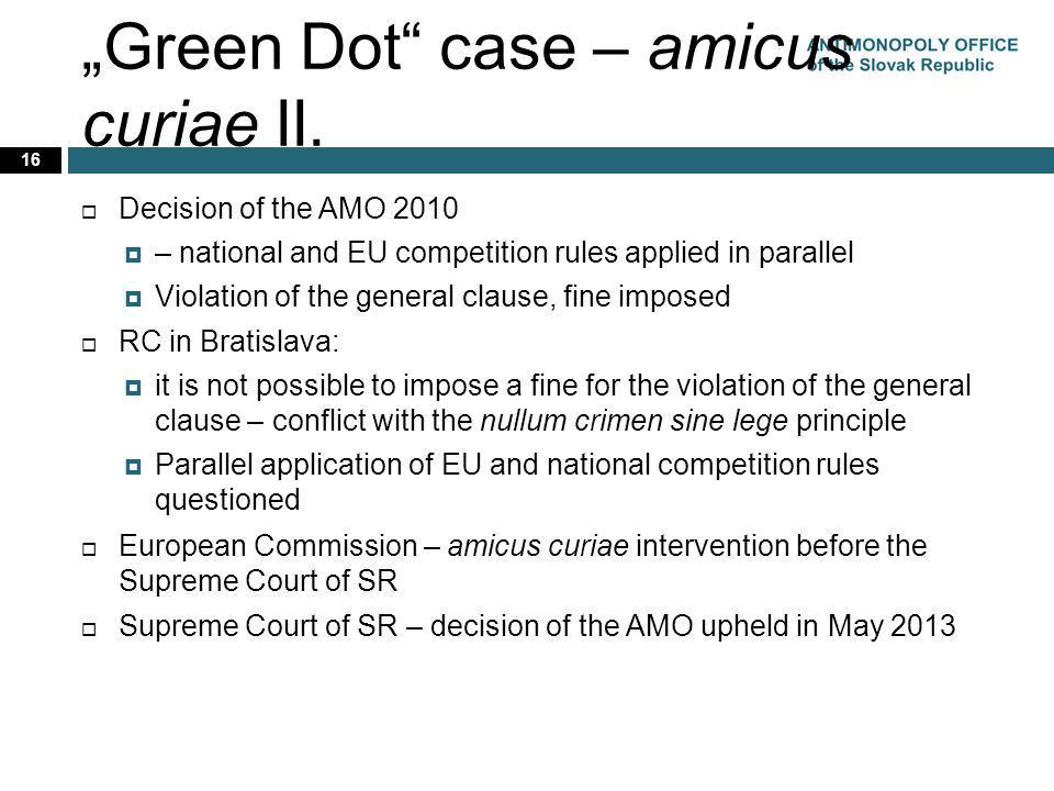 Green Dot case – amicus curiae II. 16 Decision of the AMO 2010 – national and EU competition rules applied in parallel Violation of the general clause