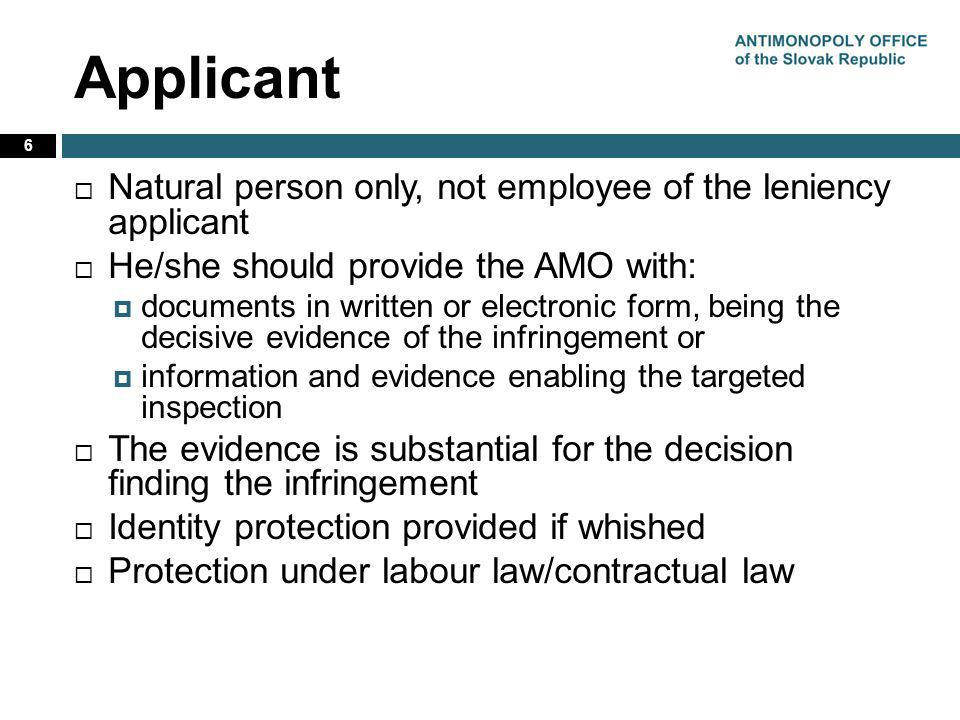 Applicant Natural person only, not employee of the leniency applicant He/she should provide the AMO with: documents in written or electronic form, bei