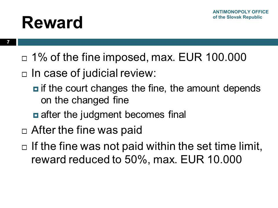 Reward 7 1% of the fine imposed, max. EUR 100.000 In case of judicial review: if the court changes the fine, the amount depends on the changed fine af