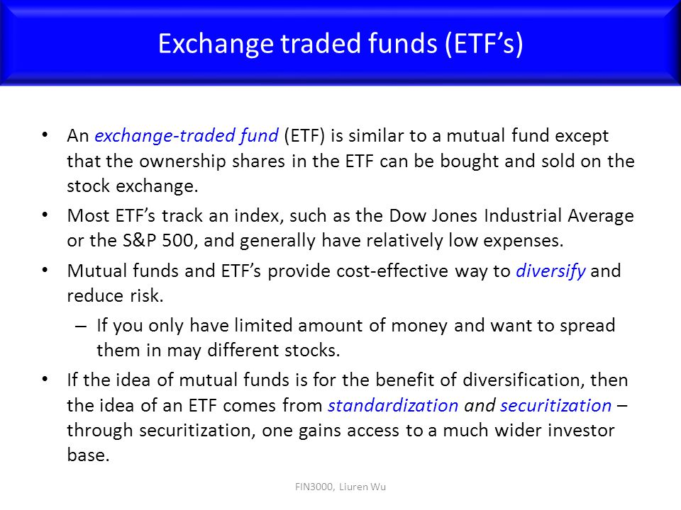 An exchange-traded fund (ETF) is similar to a mutual fund except that the ownership shares in the ETF can be bought and sold on the stock exchange. Mo