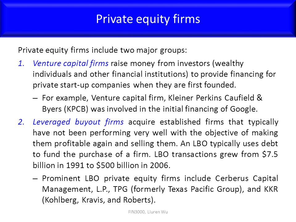 Private equity firms include two major groups: 1.Venture capital firms raise money from investors (wealthy individuals and other financial institution
