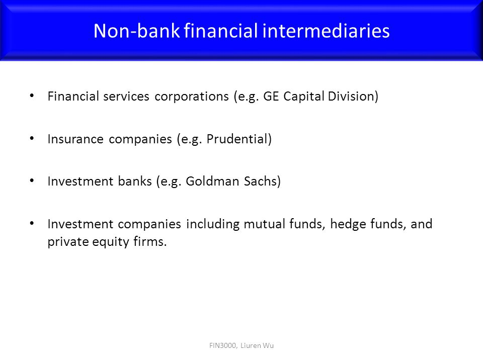 Financial services corporations (e.g. GE Capital Division) Insurance companies (e.g. Prudential) Investment banks (e.g. Goldman Sachs) Investment comp