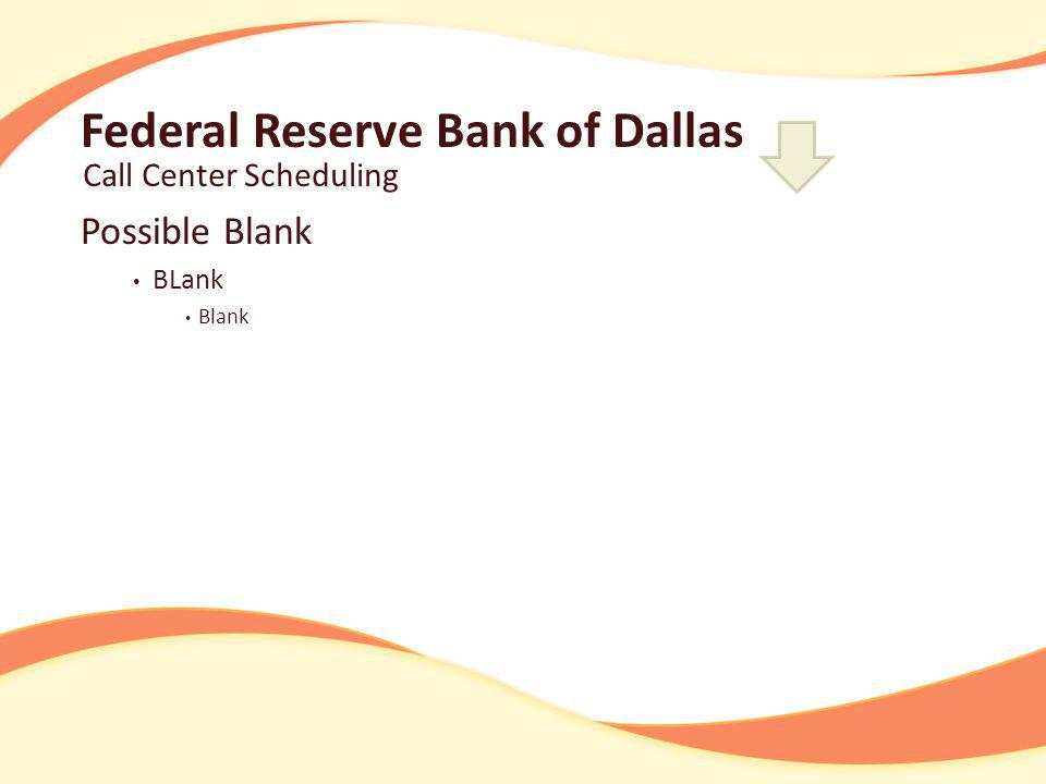 Federal Reserve Bank of Dallas Call Center Scheduling Possible Blank BLank Blank