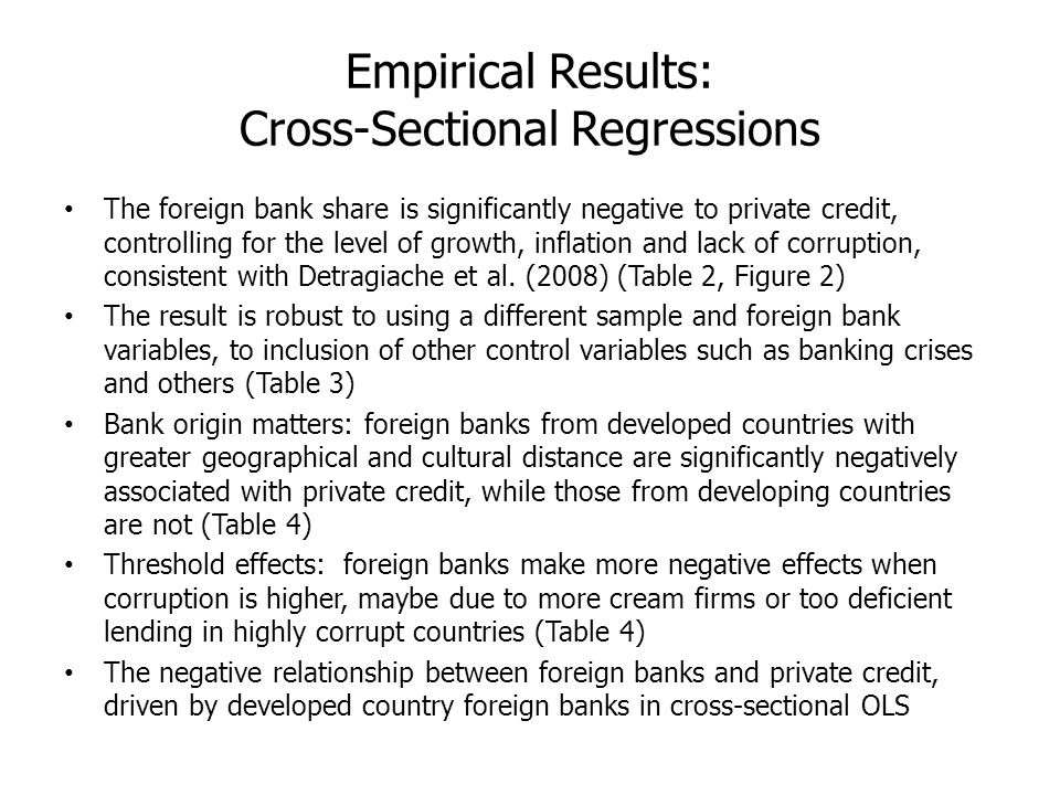 Empirical Results: Cross-Sectional Regressions The foreign bank share is significantly negative to private credit, controlling for the level of growth, inflation and lack of corruption, consistent with Detragiache et al.