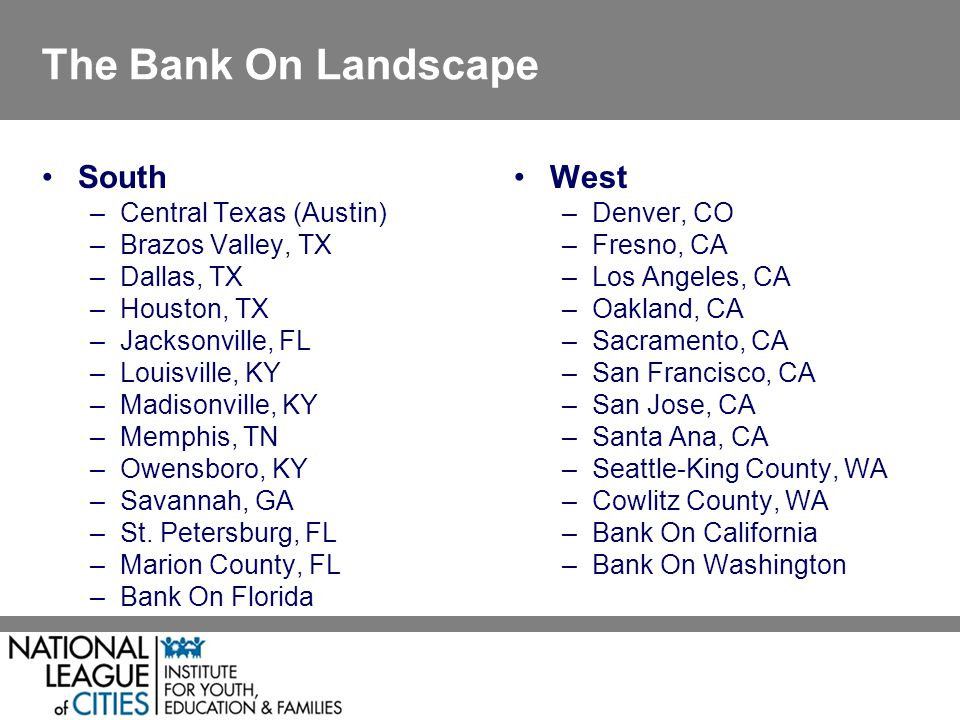 The Bank On Landscape South –Central Texas (Austin) –Brazos Valley, TX –Dallas, TX –Houston, TX –Jacksonville, FL –Louisville, KY –Madisonville, KY –Memphis, TN –Owensboro, KY –Savannah, GA –St.