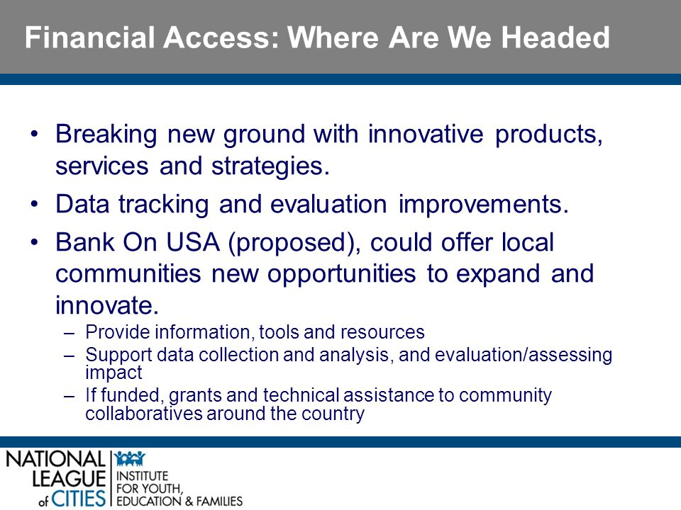 Financial Access: Where Are We Headed Breaking new ground with innovative products, services and strategies.