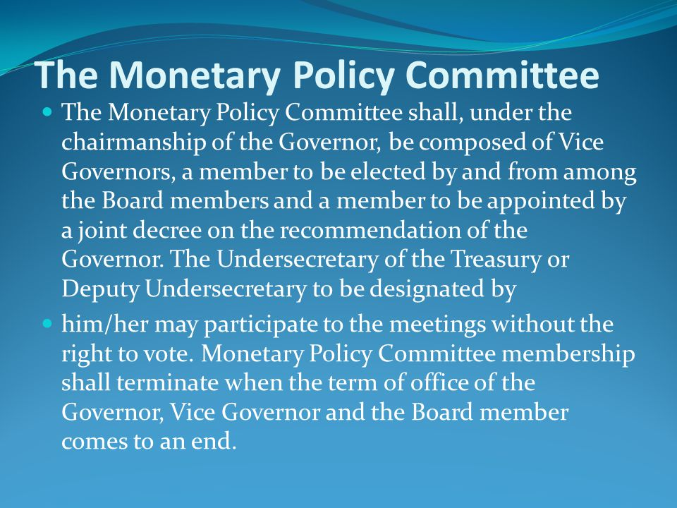 The Monetary Policy Committee The Monetary Policy Committee shall, under the chairmanship of the Governor, be composed of Vice Governors, a member to