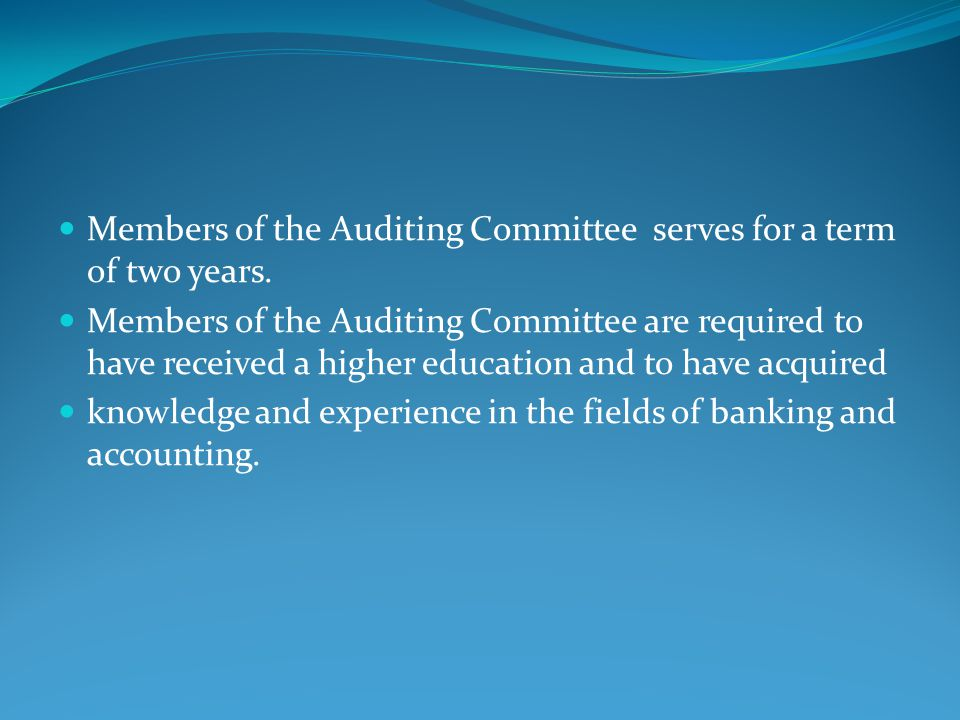 Members of the Auditing Committee serves for a term of two years. Members of the Auditing Committee are required to have received a higher education a