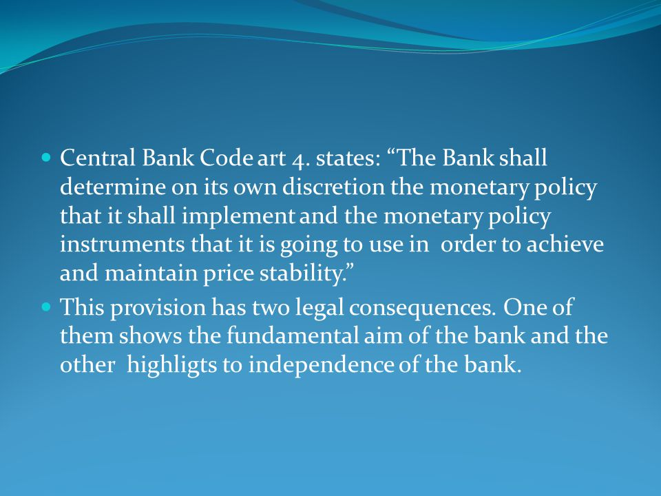 Central Bank Code art 4. states: The Bank shall determine on its own discretion the monetary policy that it shall implement and the monetary policy in