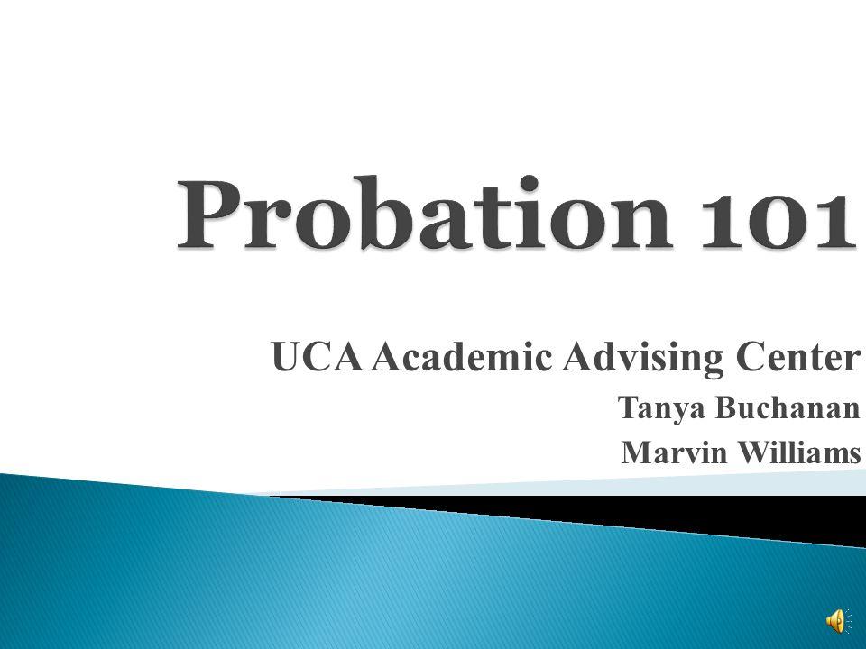 UCA Academic Advising Center Tanya Buchanan Marvin Williams