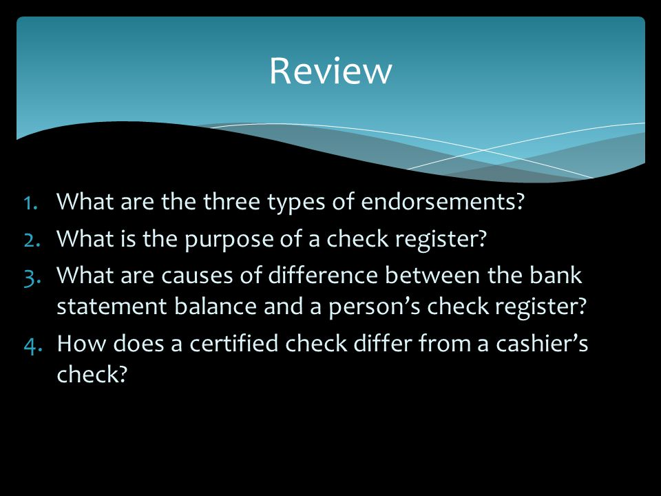 1.What are the three types of endorsements.2.What is the purpose of a check register.