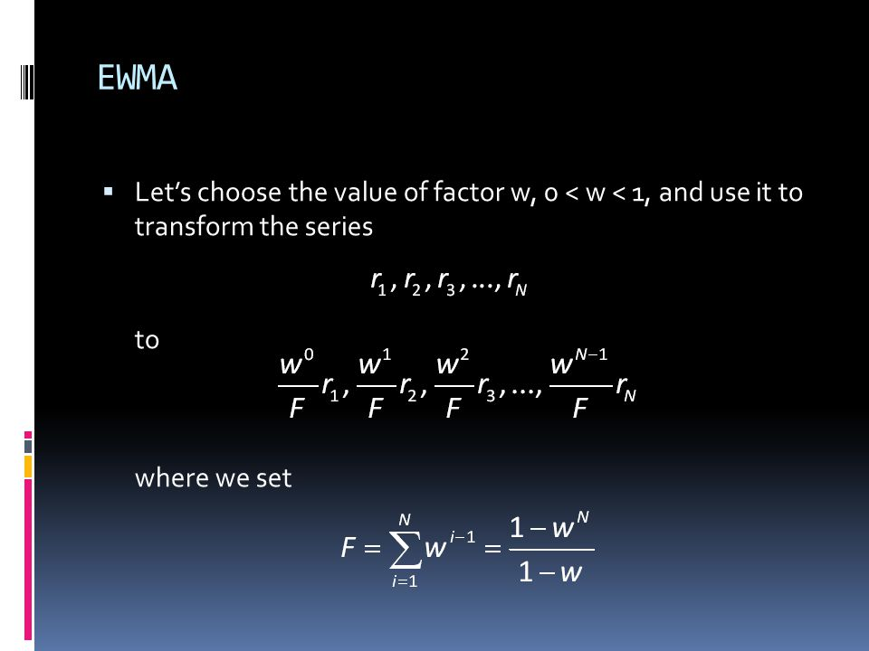 EWMA Lets choose the value of factor w, 0 < w < 1, and use it to transform the series to where we set