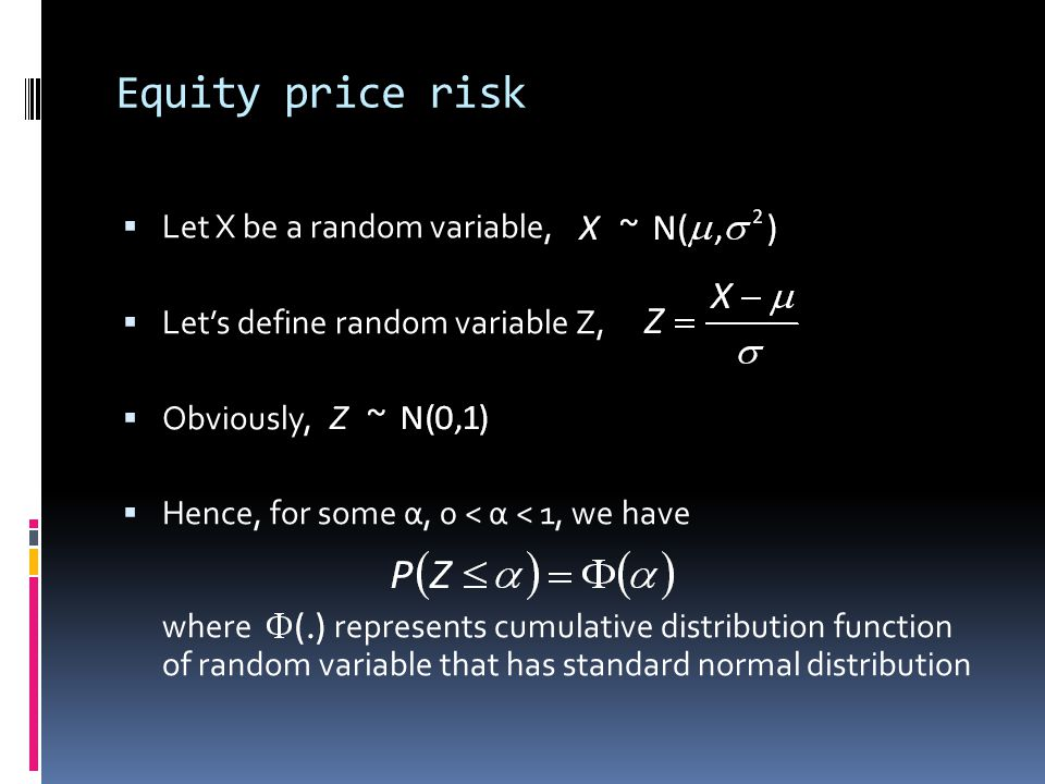Equity price risk Let X be a random variable, Lets define random variable Z, Obviously, Hence, for some α, 0 < α < 1, we have where represents cumulat