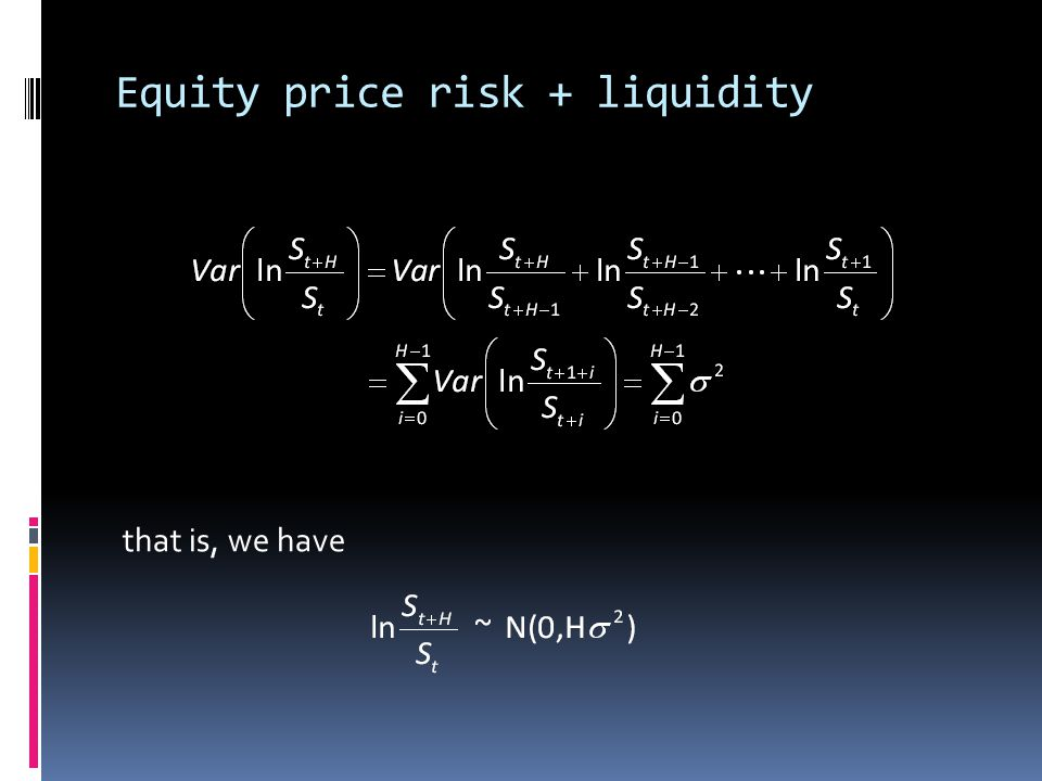 Equity price risk + liquidity that is, we have
