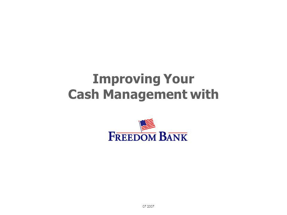 Improving Your Cash Management with 07 2007